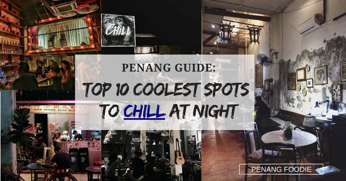 Nightlife In Penang: 10 Coolest Places To Chill Out - Penang Foodie