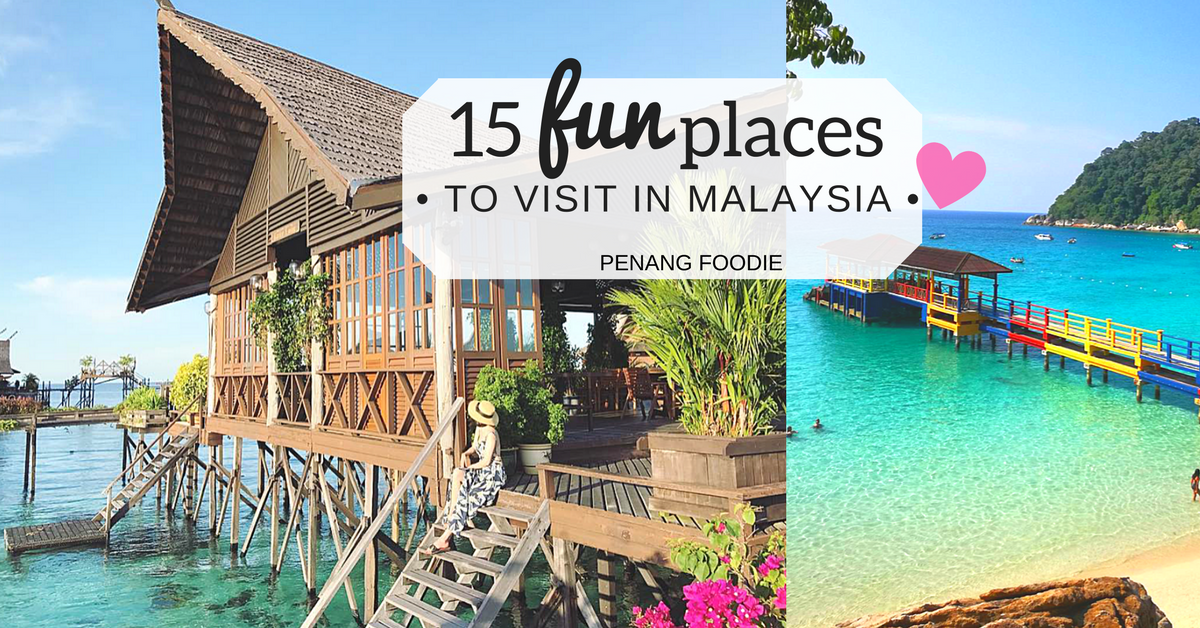 15 Fun Places To Visit In Malaysia 2017 Penang Foodie